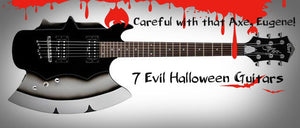 Careful with that Axe, Eugene! 7 Truly Evil Halloween Guitars