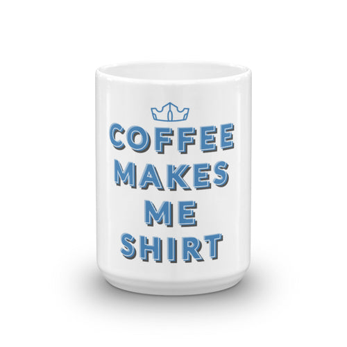 Coffee Makes Me Shirt FP Mug