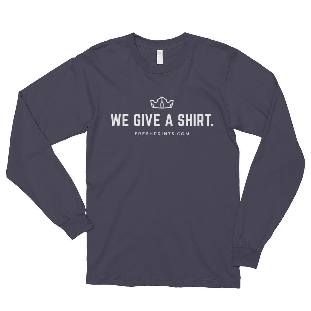 "The ""We Give a Shirt"" American Apparel Long Sleeve"