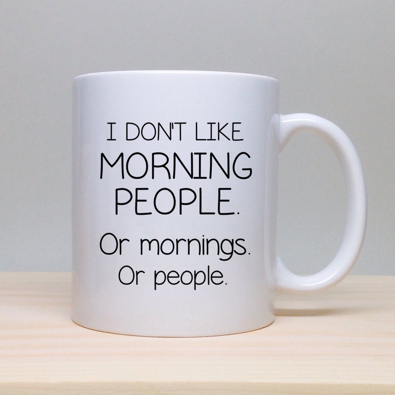 I Don't Like Morning Or People Coffee Mug