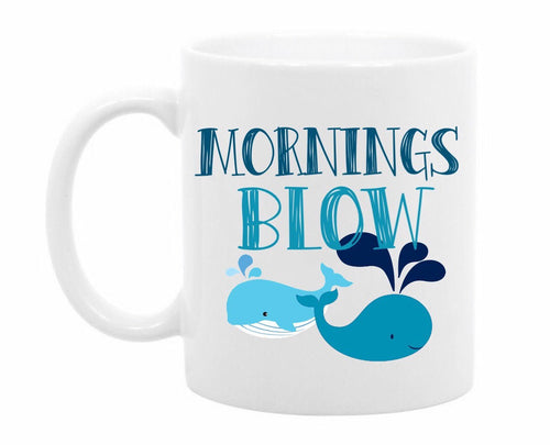 Mornings Blow Funny Mug