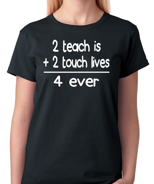 "Teacher Quote T-Shirt ""2 teach is 2 touch lives 4 ever"""