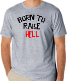 "Rebel T-Shirt - ""Born To Raise Hell"", Rebel, Bad Boy or Bad Girl, Biker Outlaw - Badass Printing"