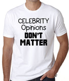 "Humor T-Shirt ""Celebrity Opinions Don't Matter"""