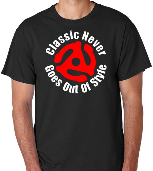 "Classic T-Shirt ""Classic Never Goes Out Of Style"""