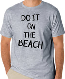 Beach T-Shirt - Do It On The Beach, Beach Life and Lovers Motto - Badass Printing