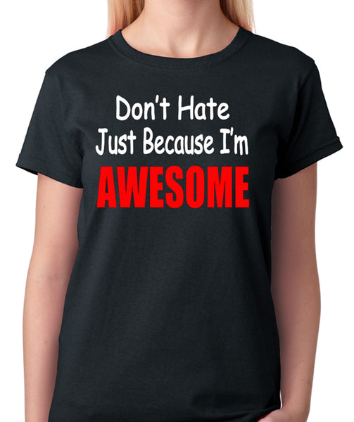 "Funny T-Shirt ""Don't Hate Just Because I'm AWESOME"" - Badass Printing"