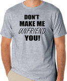 "Funny T-Shirt ""Don't Make Me Unfriend You!"" - Badass Printing"