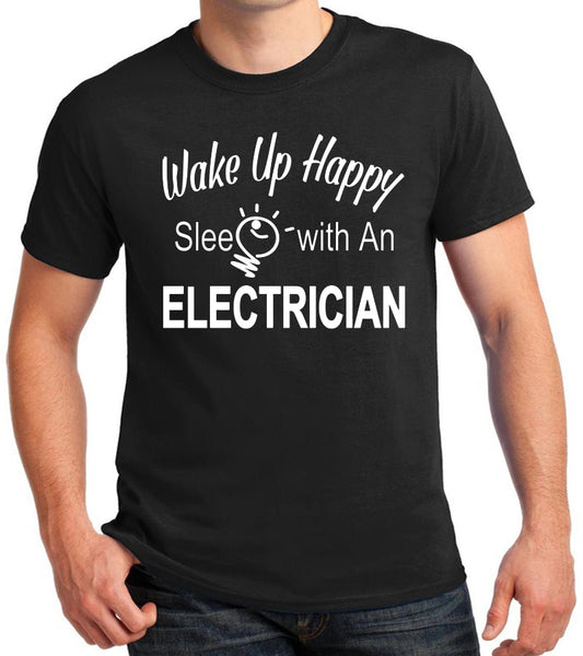 "Electrician T-Shirt ""Wake Up Happy, Sleep With An Electrician"""