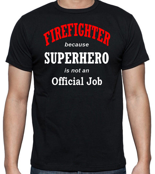 "Firefighter T-Shirt ""FIREFIGHTER because SUPERHERO is not an Official Job"" - Badass Printing"