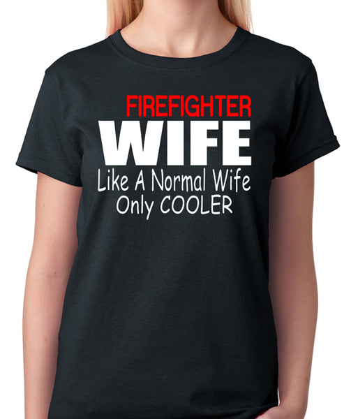 "Firefighter Wife T-Shirt ""Like A Normal Wife Only Cooler"" - Badass Printing"