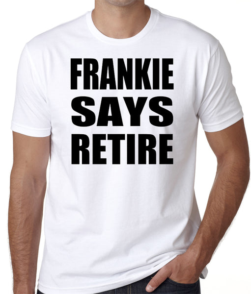 "Funny Retirement T-Shirt ""Frankie Says Retire"" - Badass Printing"