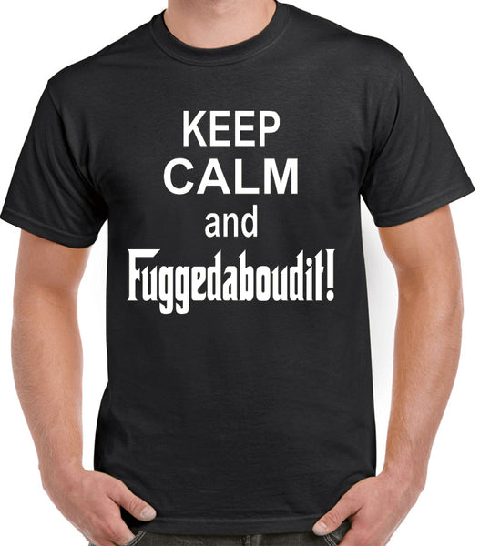 "Funny Italian T-Shirt ""Keep Calm and Fuggedaboutit!"", The Godfather Movie, Sopranos, Goodfellas"