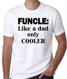 Funcle: Like a dad only cooler, the Fun Uncle T-Shirt