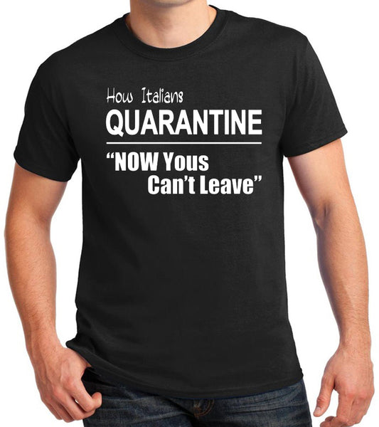 "Quarantine T-Shirt ""How Italians Quarantine, Now Yous Can't Leave"""