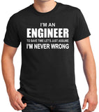"Engineer T-Shirt ""I'm An Engineer, To Save Time Let's Just Assume I'm Never Wrong"""