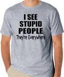"Funny T-Shirt ""I See Stupid People, They're Everywhere"" - Badass Printing"