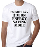 "Funny Quote T-Shirt ""I'm Not Lazy I'm On Energy Saving Mode"""