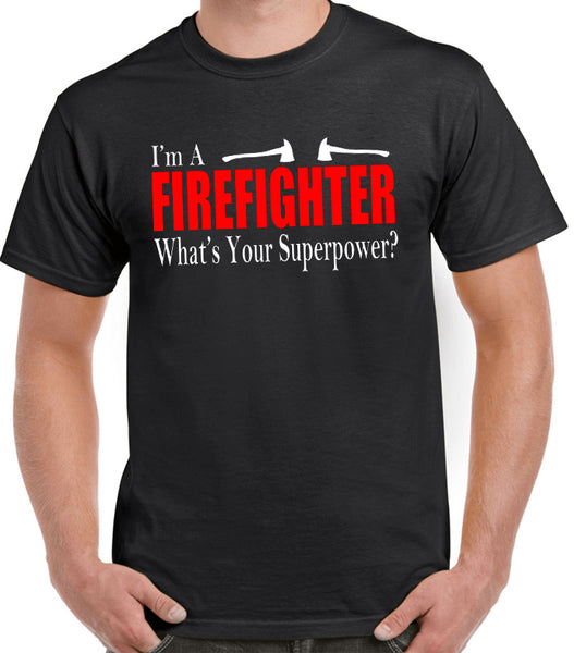 "Funny Firefighter T-Shirt ""I'm A Firefighter What's Your Superpower?"", Firemen or Fire Women Gift Idea"
