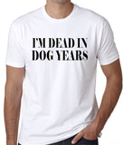 "Funny T-Shirt ""I'm Dead In Dog Years"""