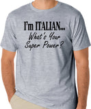 I'm Italian...What's Your Super Power? T-Shirt