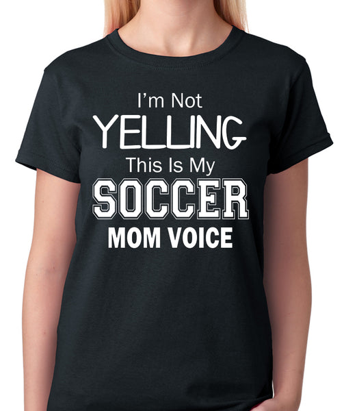 "Funny Soccer Mom T-Shirt ""I'm Not Yelling, This Is My Soccer Mom Voice"""