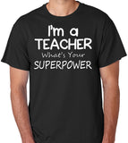 "Teacher T-Shirt ""I'm a Teacher, What's Your Superpower"" - Badass Printing"