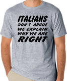 "Funny Italian Shirt "" Italians Don't Argue We Explain Why We Are Right"""