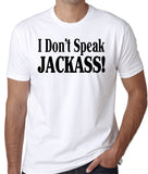 "Funny Shirt ""I Don't Speak JACKASS"""