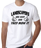 "Landscapers t-Shirt ""Landscapers Are Sexy And They Mow It"""