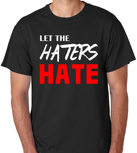 "Quote T-Shirt ""Let The Haters Hate"" - Badass Printing"