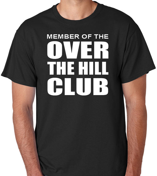 "Funny Birthday T-Shirt ""Member Of The Over The Hill Club"" - Badass Printing"