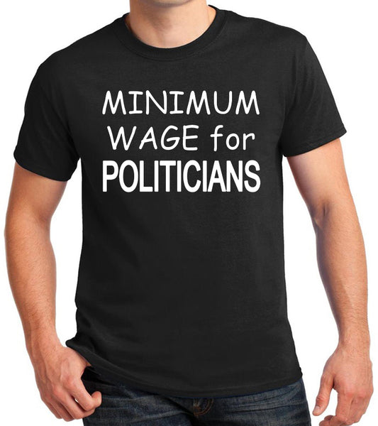 "Funny T-Shirt ""Minimum Wage For Politicians"""