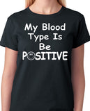 Inspirational Quote T-Shirt - My Blood Type is Be Positive, Uplifting, Self Confidence - Badass Printing