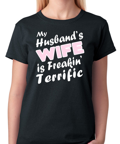 My Husband's WIFE is Freakin' Terrific T-Shirt - Funny Quote Shirt - Badass Printing