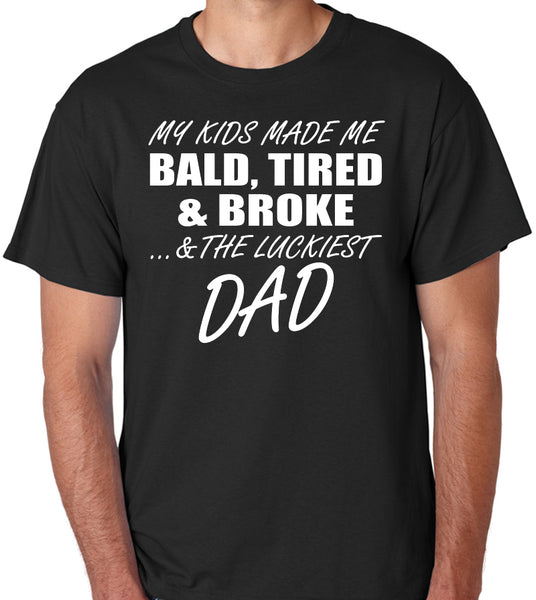 "Funny Dad Shirt ""My Kids Made Me Bald, Tired & Broke ...And The Luckiest Dad"""