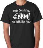 "Inspirational Quote Tee ""Only Dead Fish Go With The Flow"" - Badass Printing"