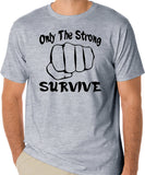 "Quote T-Shirt ""Only The Strong Survive"" - Badass Printing"