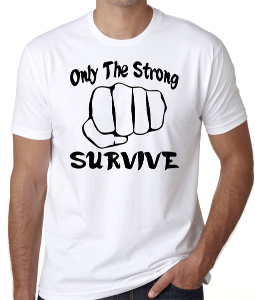 91a3fa9a7 Only the strongest survive white grande jpg 511x600 Only the strong survive  shirt