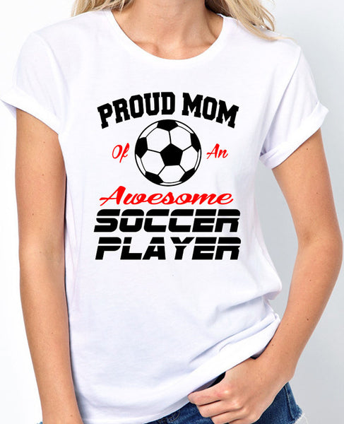 Proud Mom of an Awesome Soccer Player T-Shirt - Great gift for soccer moms - Badass Printing