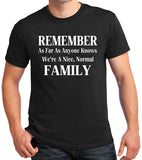 "Funny T-Shirt ""REMEMBER As Far As Anyone Knows We're A Nice Normal FAMILY"""