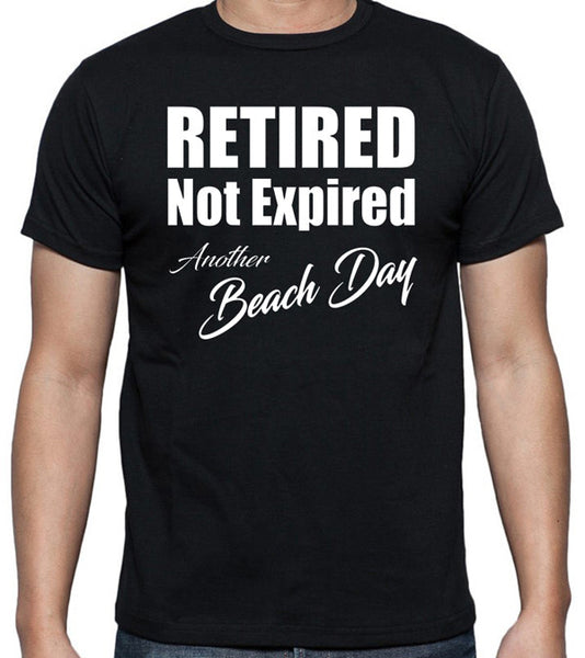 Retirement T-Shirt - Retired Not Expired, Another Beach Day, Enjoy Life, Extended Vacations, Beach Day