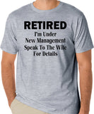 "Funny Retirement T-Shirt ""RETIREMENT I'm Under New Management Speak To The Wife For Details"","