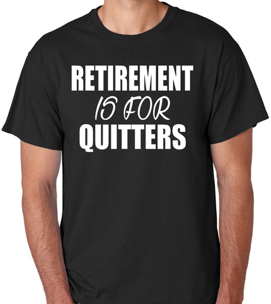 "Funny Retirement T-Shirt ""Retirement Is For Quitters"" - Badass Printing"