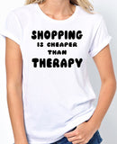 "Funny T-Shirt ""Shopping Is Cheaper Than Therapy"" - Badass Printing"