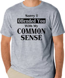"Funny T-Shirt ""Sorry I Offended You With My Common Sense"""