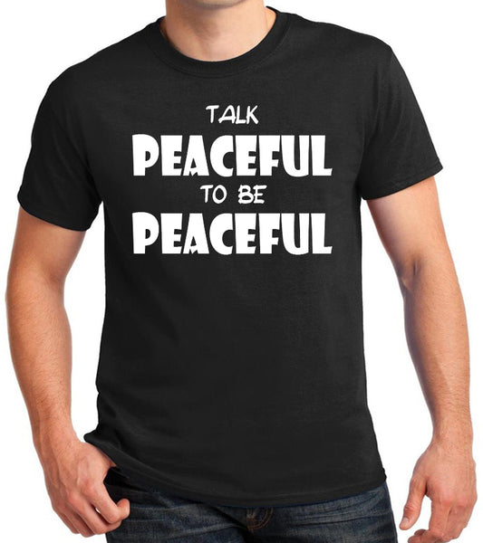 "Peace Quote T-Shirt ""Talk Peaceful To Be Peaceful"""