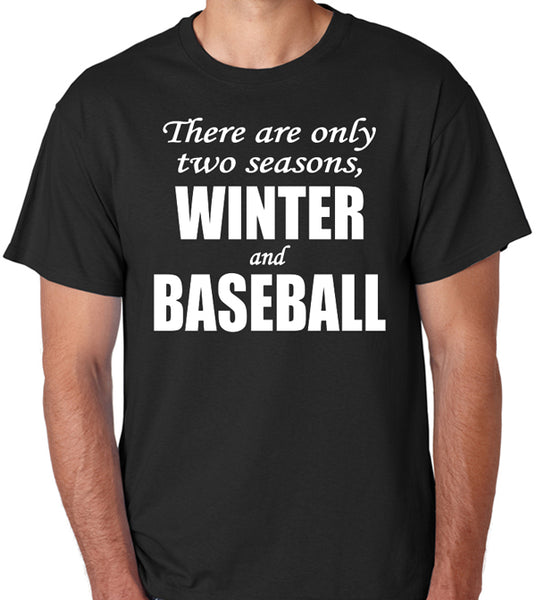 "Baseball T-Shirt ""There are only two seasons, Winter and Baseball"" - Badass Printing"
