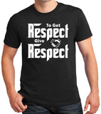 "Respect Quote T-Shirt ""To Get Respect Give Respect"""