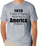 "Funny Wizard Of Oz Parody Shirt ""Toto, I Have A Feeling We're Not In America Anymore"""